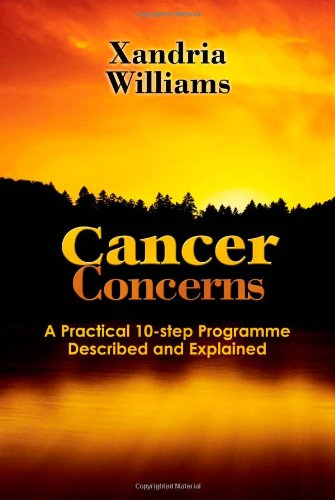 Cancer Concerns- A Practical 10-step Path Towards RecoveryDescribed and Explained