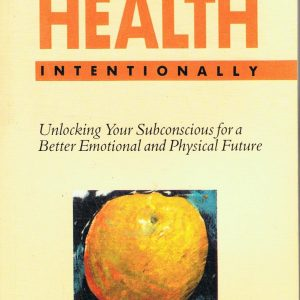 Choosing Health Intentionally- Unlocking Your Subconscious for a Better Emotional and Physical Future