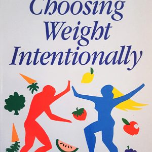 Choosing Weight Intentionally- How to Lose and Gain Weight without Dieting